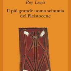 Il più grande uomo scimmia del Pleistocene, Roy Lewis. Trama e recensione